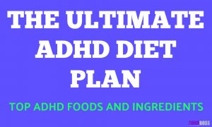 The Ultimate ADHD Diet Plan – Top ADHD Foods and Ingredients