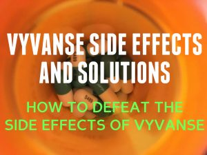 Vyvanse Side Effects & Solutions – Defeat the Side Effects of Vyvanse