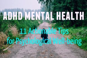 ADHD Mental Health – 11 Actionable Tips For Psychological Well-being