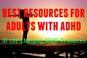 Resources For Adults With ADHD – 10 Life-Changing ADHD Resources