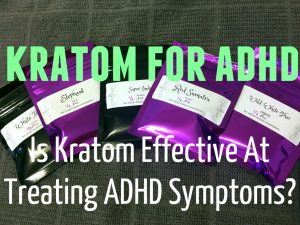 Kratom for ADHD – Is Kratom Effective At Treating ADHD Symptoms?