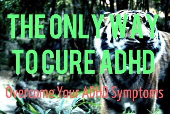 The Only Way to Cure ADHD Overcome Your ADHD Symptoms Featured Image