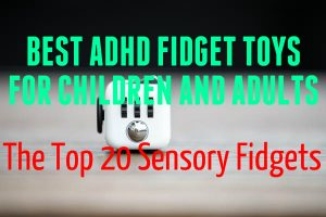 Best ADHD Fidget Toys For Children And Adults – Top 20 Sensory Fidgets