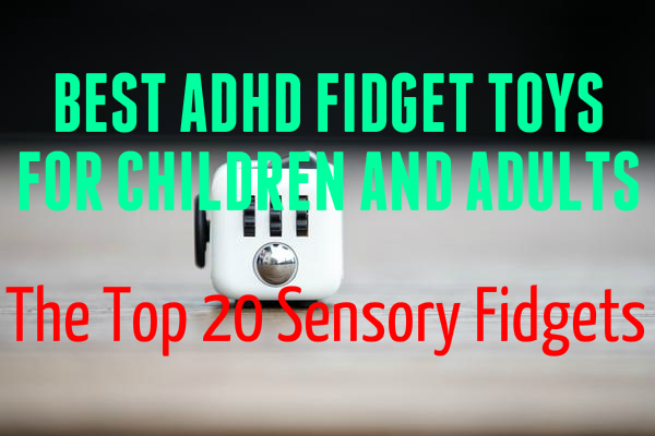 Best ADHD Fidget Toys For Children And Adults - Top 20