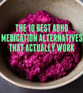 The 10 Best ADHD Medication Alternatives That Actually Work in 2018