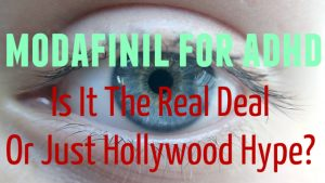 Modafinil for ADHD – Is It The Real Deal Or Just Hollywood Hype?