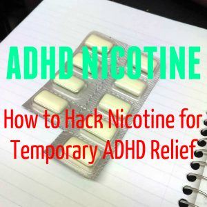 "ADHD Nicotine – How to ""Hack"" Nicotine for Temporary ADHD Relief"
