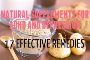 Natural Supplements For ADHD And Depression – 17 Easy Remedies That Truly Work