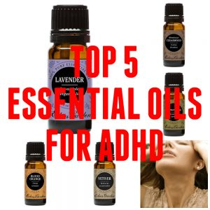 Top 5 Essential Oils for ADHD – Why You Shouldn't Skip Aromatherapy