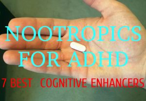 Nootropics for ADHD – 7 Best Cognitive Enhancers for ADHD