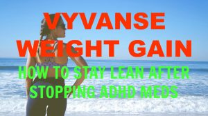Vyvanse Weight Gain – How to Stay Lean After Stopping ADHD Meds
