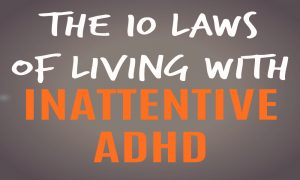 The 10 Laws of Living With Inattentive ADHD