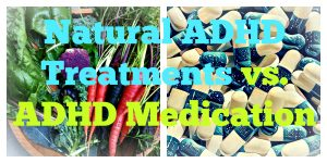 Natural ADHD Treatments vs. ADHD Medication – Which Is Best?