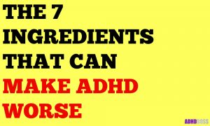 The 7 Ingredients That Can Make Your ADHD Symptoms Worse (What to Avoid)