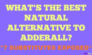 What's The Best Natural Alternative to Adderall? – 7 Substitutes Exposed