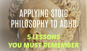 Applying Stoic Philosophy to ADHD – 5 Lessons You Must Remember