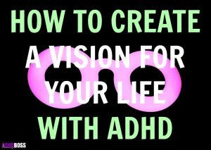 How to Create a Vision for Your Life with ADHD – 5 Steps to Freedom