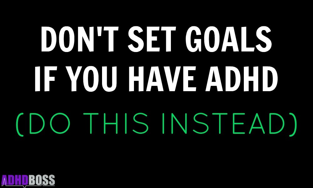 Don't Set Goals If You Have ADHD Do This Instead Featured Image