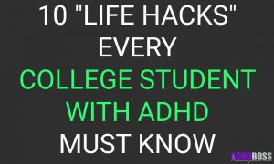 "10 ""Life Hacks"" Every College Student With ADHD Must Know"