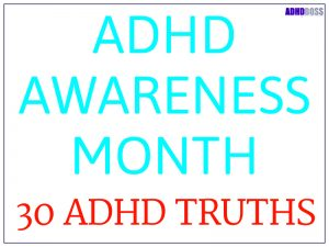 ADHD Awareness Month – 30 ADHD Truths The Public Needs to Know