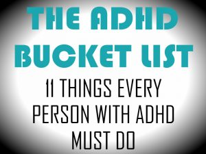 The ADHD Bucket List – 11 Things Every Person With ADHD Must Do