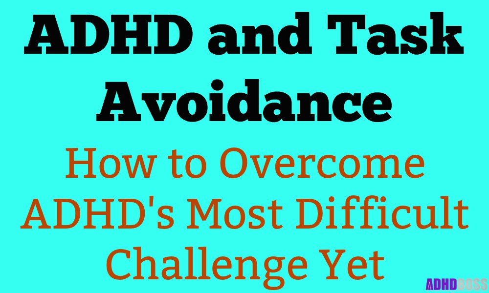 ADHD and Task Avoidance - Overcome ADHD's Most Difficult