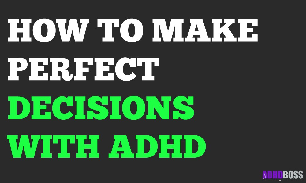 How to Make Perfect Decisions With ADHD Featured Image