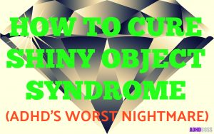 How to Cure Shiny Object Syndrome (ADHD's Worst Nightmare)