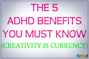 Creativity is Currency: The 5 ADHD Benefits You Must Know