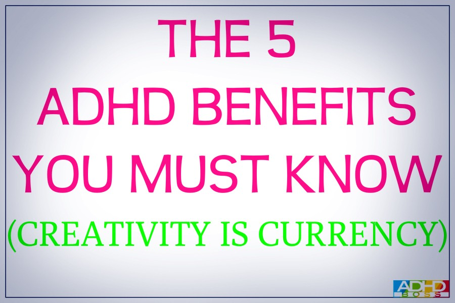 Understanding Benefits Of Adhd >> Creativity Is Currency The 5 Adhd Benefits You Must Know
