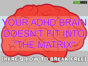 Your ADHD Brain Doesn't Fit Into The Matrix (Here's How to Break Free)