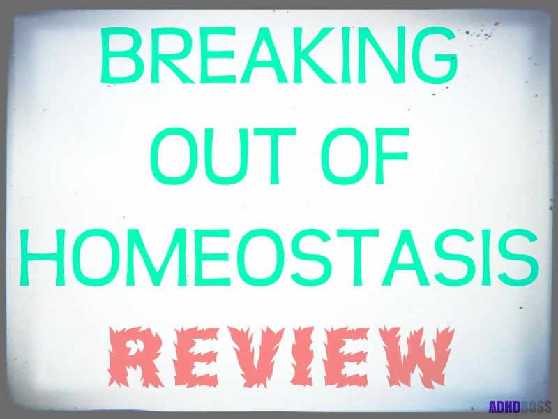 Breaking Out of Homeostasis Review
