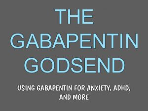 The Gabapentin Godsend – Using Gabapentin for Anxiety, ADHD, & More