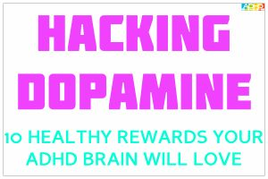 Hacking Dopamine – 10 Healthy Rewards Your ADHD Brain Will Love