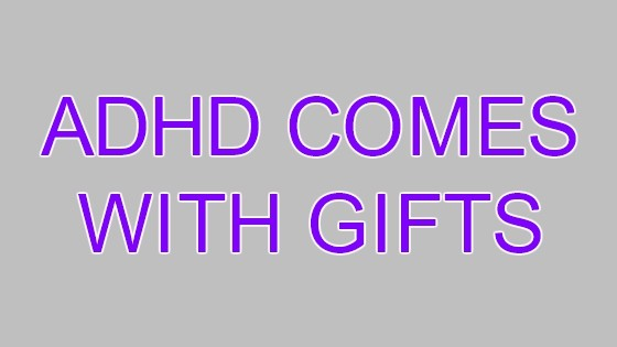 ADHD Comes With Gifts