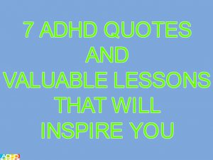 7 ADHD Quotes and Valuable Lessons That Will Inspire You