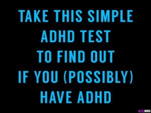 Take This Simple ADHD Test To Find Out If You (Possibly) Have ADHD