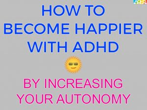 How to Become Happier With ADHD By Increasing Your Autonomy