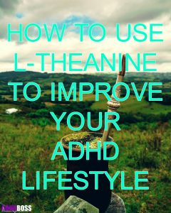 How to Use L-Theanine To Improve Your ADHD Lifestyle