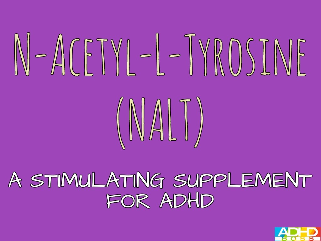 N-Acetyl-L-Tyrosine (NALT): A Stimulating Supplement For ADHD