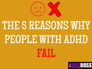 5 Reasons People With ADHD Fail