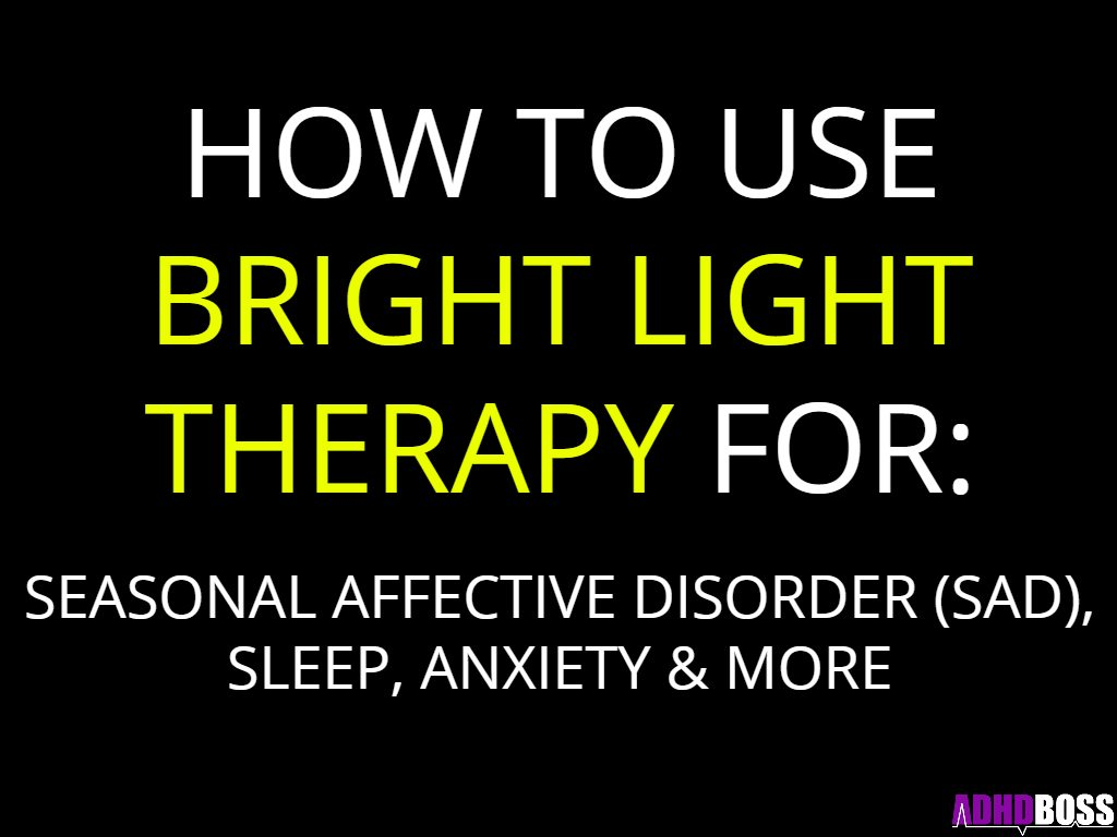 Bright Light Therapy for Seasonal Affective Disorder (SAD), Sleep, Anxiety & More