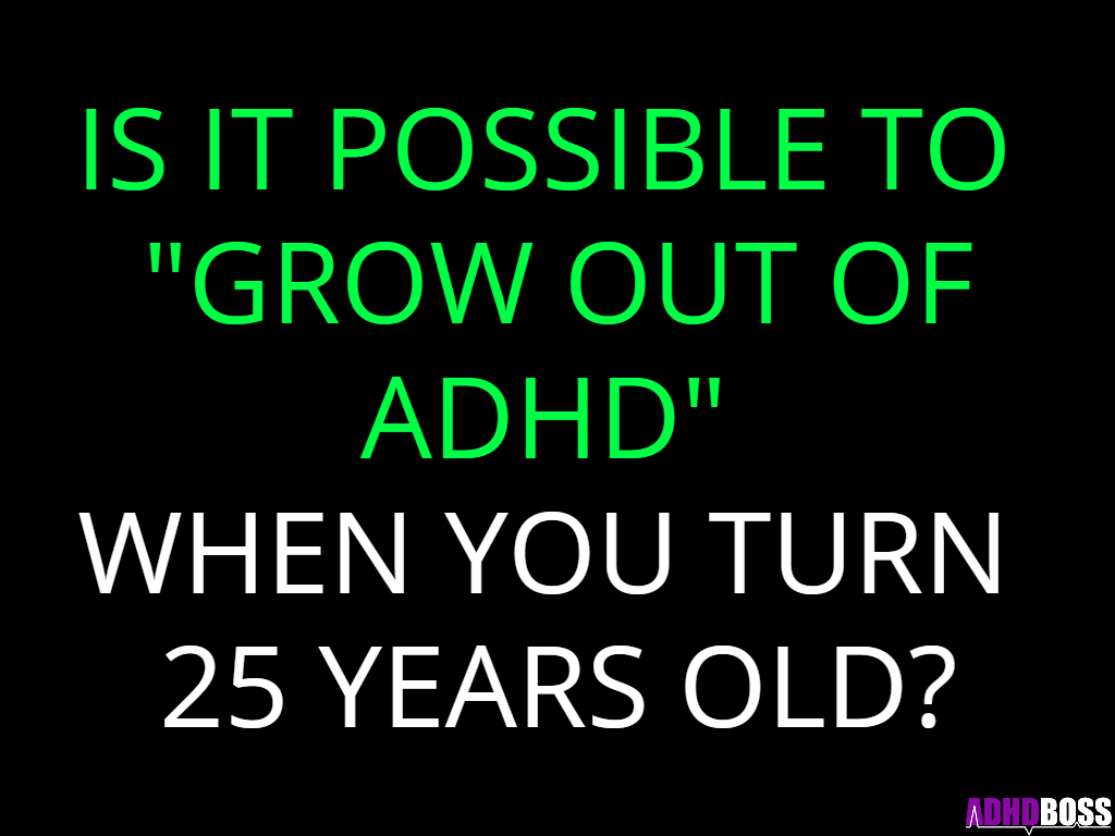 Grow Out Of ADHD 25 Years Old ADHD Boss