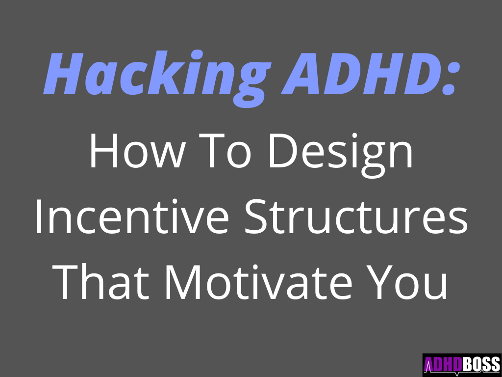 Hacking ADHD How To Design Incentive Structures That Motivate You