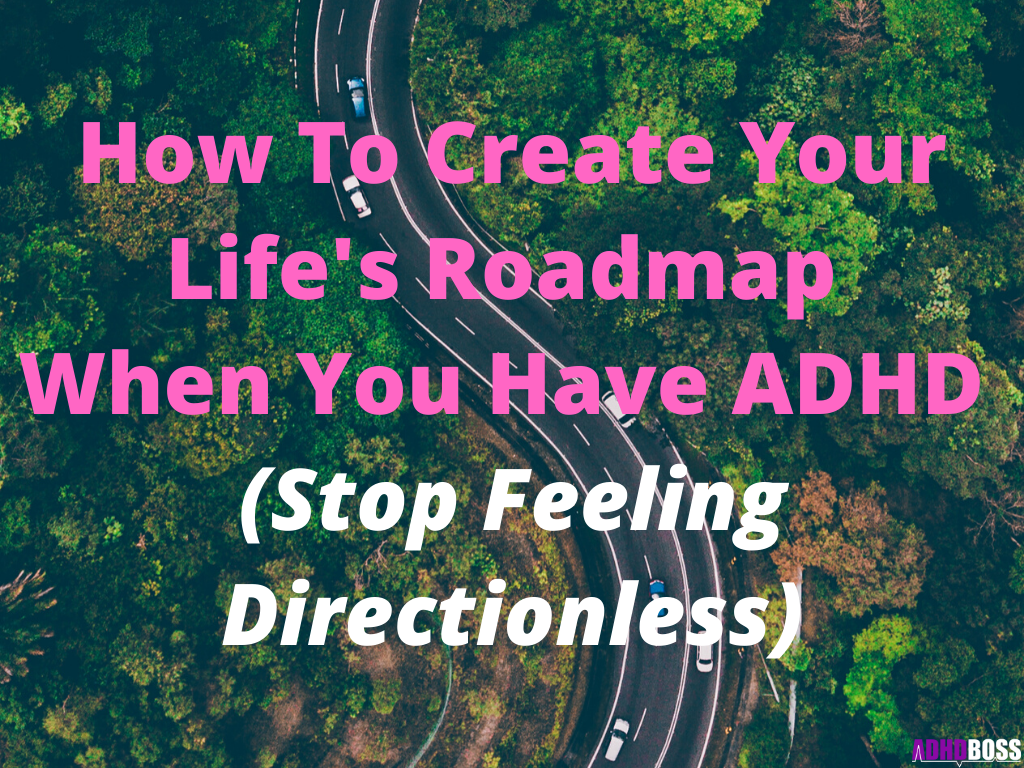 How To Create Your Life's Roadmap  When You Have ADHD  (Stop Feeling Directionless)