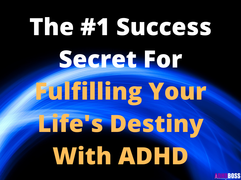 The #1 Success Secret For Fulfilling Your Life's Destiny With ADHD