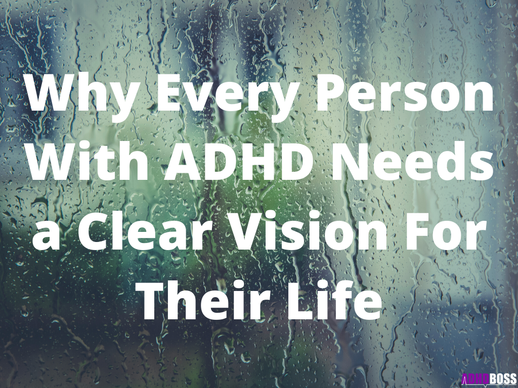 Why Every Person With ADHD Needs a Clear Vision For Their Life