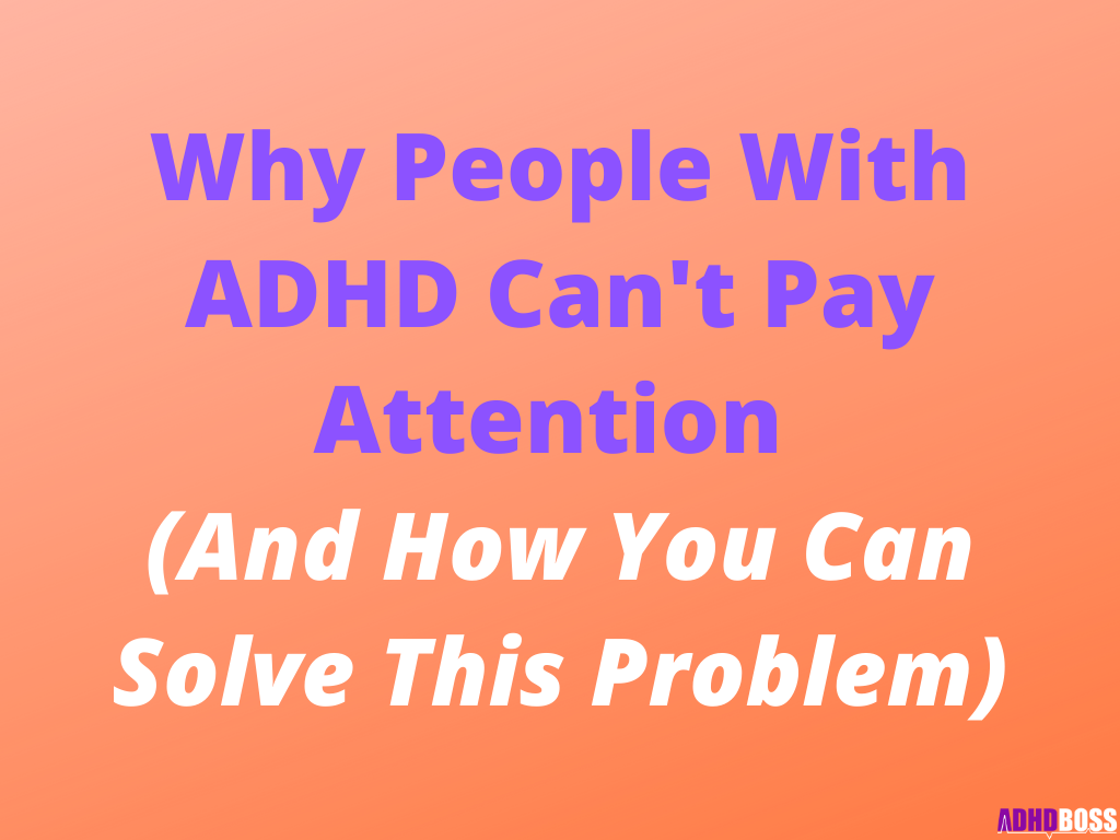 Why People With ADHD Can't Pay Attention (And How You Can Solve This Problem)