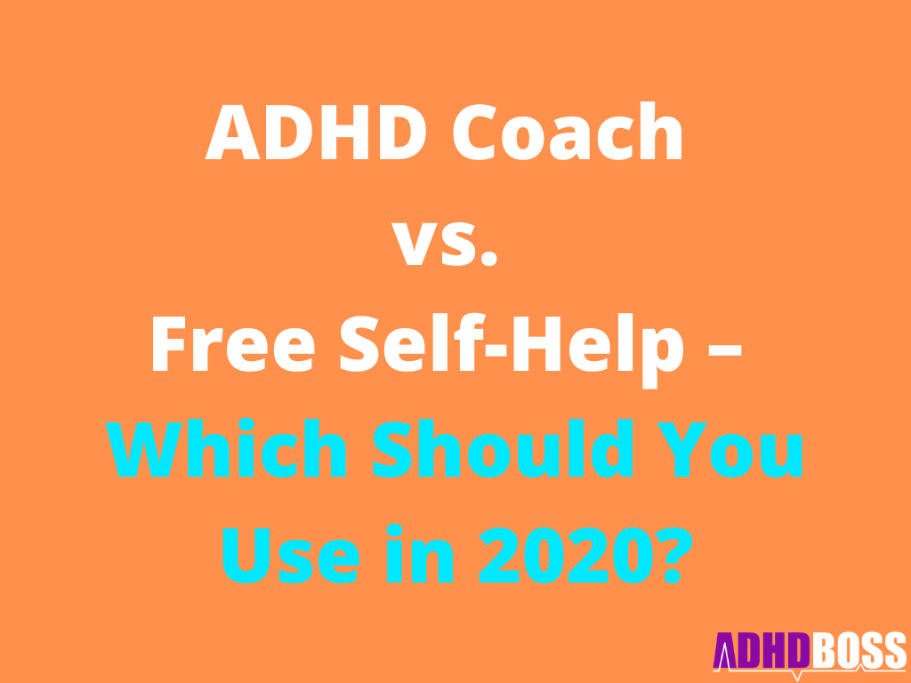ADHD Coach vs. Free Self-Help – Which One Should You Use in 2020?