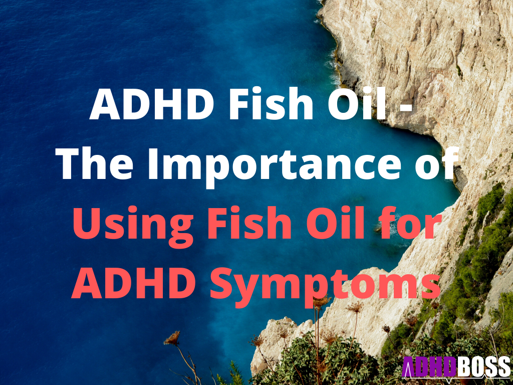 ADHD Fish Oil - The Importance of Using Fish Oil for ADHD Symptoms